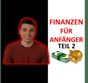 FINANZEN FÜR ANFÄNGER: Mit 10 Schritten zum finanziellen Erfolg (Teil 2)