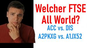 Analyse: A2PKXG vs A1JX52: Welcher Vanguard FTSE All World ist der richtige? Thesaurierer oder Ausschütter?